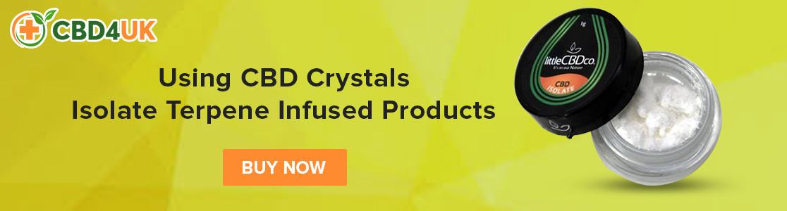 Using CBD Crystals Isolate Terpene Infused Products